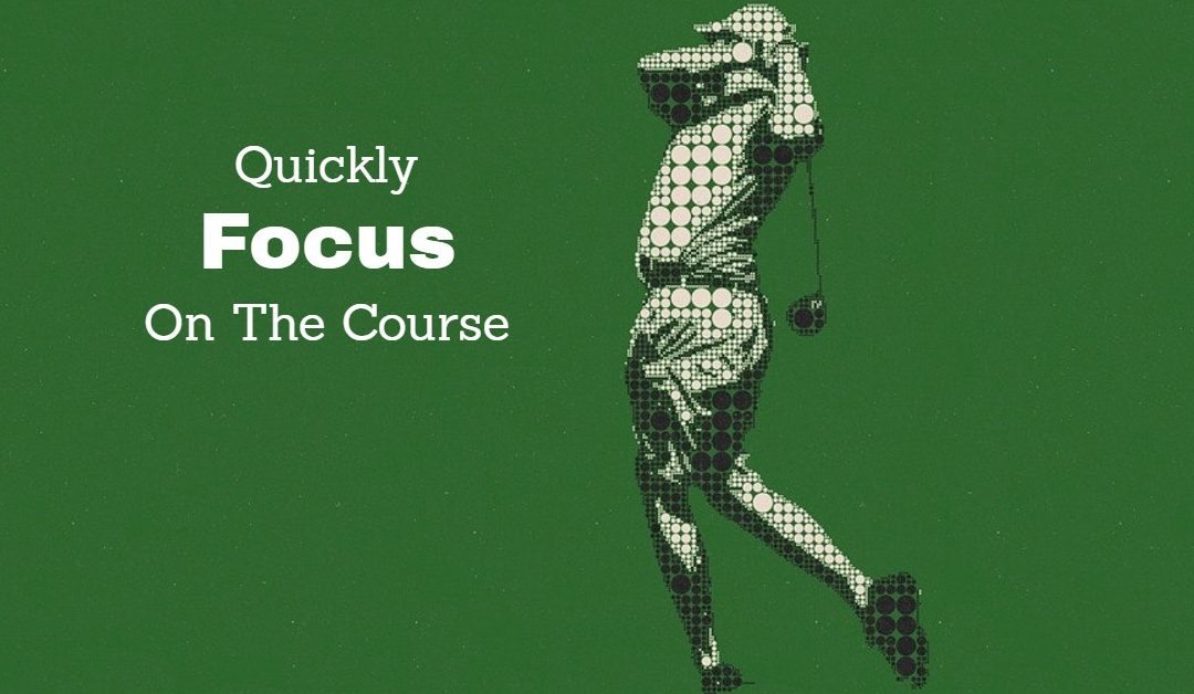 Quick Ways to Stay Focused on The Golf Course